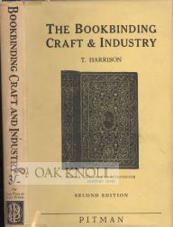 BOOKBINDING CRAFT AND INDUSTRY, AN OUTLINE OF ITS HISTORY DEVELOPMENT AND TECHNIQUE. T. Harrison