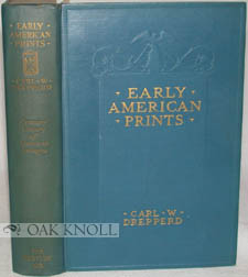 EARLY AMERICAN PRINTS. Carl W. Drepperd