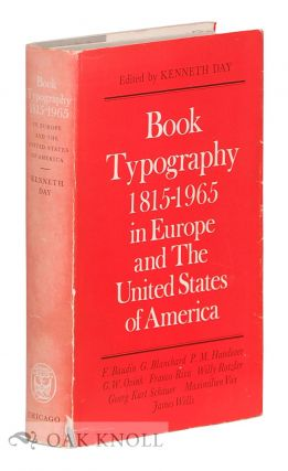 BOOK TYPOGRAPHY, 1815-1965 IN EUROPE AND THE UNITED STATES OF AMERICA. Kenneth Day