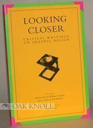LOOKING CLOSER, CRITICAL WRITINGS ON GRAPHIC DESIGN. Michael and Bierut, DK Holland, Steven Heller, William Drenttel.
