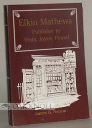 ELKIN MATHEWS, PUBLISHER TO YEATS, JOYCE, POUND. James G. Nelson