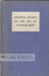 STEPPING-STONES TO THE ART OF TYPOGRAPHY. Henry Guppy.
