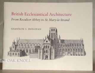 BRITISH ECCLESIASTICAL ARCHITECTURE, FROM RECULVER ABBEY TO S. MARY-LE-STRAND. Shannon L. Donovan