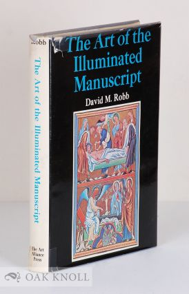 THE ART OF THE ILLUMINATED MANUSCRIPT. David M. Robb