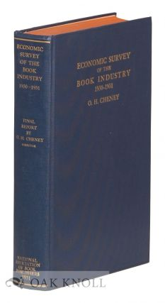 ECONOMIC SURVEY OF THE BOOK INDUSTRY, 1930-1931. FINAL REPORT. O. H. Cheney