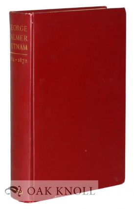 GEORGE PALMER PUTNAM, A MEMOIR, TOGETHER WITH A RECORD OF THE EARLIER YEARS OF THE PUBLISHING...