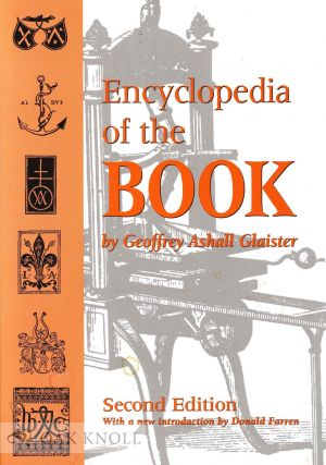 THE ENCYCLOPEDIA OF THE BOOK. Geoffrey Ashall Glaister.
