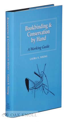 BOOKBINDING & CONSERVATION BY HAND; A WORKING GUIDE. Laura S. Young