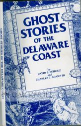 GHOST STORIES OF THE DELAWARE COAST. David J. Seibold, Charles J. Adams Iii