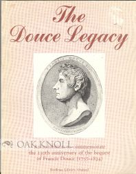 THE DOUCE LEGACY, AN EXHIBITION TO COMMEMORATE THE 15OTH ANNIVERSARY OF THE BEQUEST OF FRANCIS DOUCE (1757-1834).