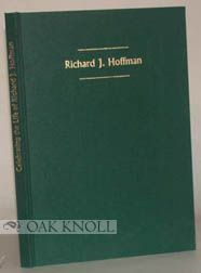 CELEBRATING THE LIFE OF RICHARD J. HOFFMAN, A BOOKMAN'S BOOKMAN, THE PRINTER, A PRACTICAL PRINTER, A BRIEF HISTORY.