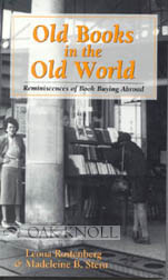 OLD BOOKS IN THE OLD WORLD, REMINISCENCES OF BOOK BUYING ABROAD. Leona Rostenberg, Madeleine B....