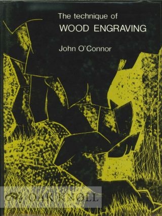 THE TECHNIQUE OF WOOD ENGRAVING. John O'Conner