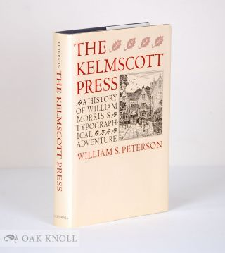 THE KELMSCOTT PRESS, A HISTORY OF WILLIAM MORRIS'S TYPOGRAPHICAL ADVENTURE. William S. Peterson.