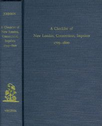 CHECKLIST OF NEW LONDON, CONNECTICUT, IMPRINTS 1709-1800. Hazel A. Johnson