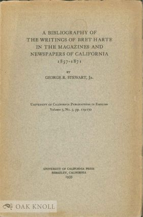 A BIBLIOGRAPHY OF THE WRITINGS OF BRET HARTE IN THE MAGAZINES AND NEWSPAPERS OF CALIFORNIA,...