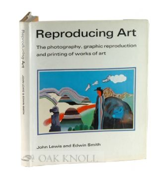 REPRODUCING ART, THE PHOTOGRAPHY, GRAPHIC REPRODUCTION AND PRINTING OF WORKS OF ART. John Lewis,...