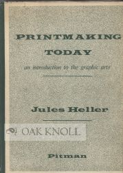 PRINTMAKING TODAY, AN INTRODUCTION TO THE GRAPHIC ARTS. Jules Heller