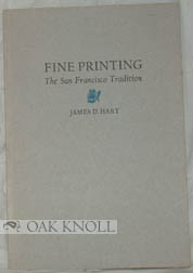 FINE PRINTING, THE SAN FRANCISCO TRADITION. James D. Hart