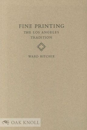 FINE PRINTING, THE LOS ANGELES TRADITION. Ward Ritchie