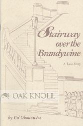 STAIRWAY OVER THE BRANDYWINE, A LOVE STORY. Ed Okonowicz