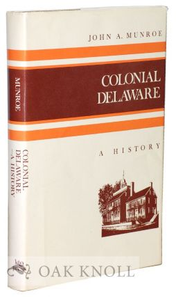 COLONIAL DELAWARE, A HISTORY. John A. Munroe
