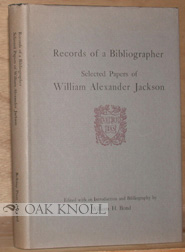RECORDS OF A BIBLIOGRAPHER, SELECTED PAPERS OF WILLIAM ALEXANDER JACKSON. William H. Bond.