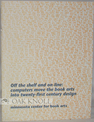 OFF THE SHELF AND ON-LINE: COMPUTERS MOVE THE BOOK ARTS INTO TWENTY-FIRST CENTURY DESIGN. Betty Bright.