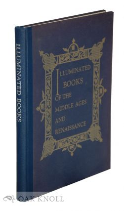 ILLUMINATED BOOKS OF THE MIDDLE AGES AND RENAISSANCE