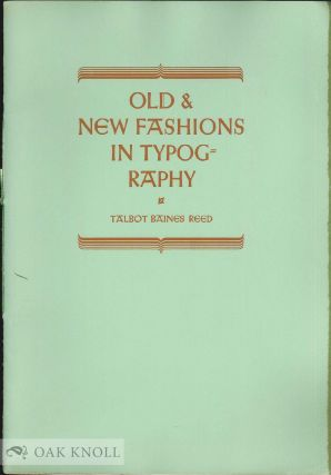 OLD & NEW FASHIONS IN TYPOGRAPHY. Talbot Baines Reed