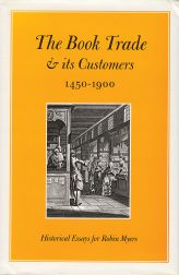 BOOK TRADE & ITS CUSTOMERS, 1450-1900: HISTORICAL ESSAYS FOR ROBIN MYERS