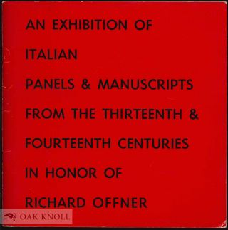 EXHIBITION OF ITALIAN PANELS AND MANUSCRIPTS FROM THE THIRTEENTH AND FOURTEENTH CENTURIES IN HONOR OF RICHARD OFFNER.