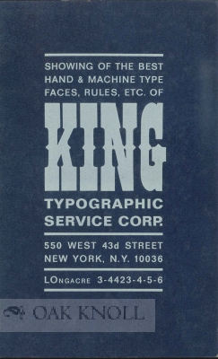 SHOWING OF THE BEST HAND & MACHINE TYPE: FACES, RULES, ETC. OF KING TYPOGRAPHIC SERVICE CORP. King.