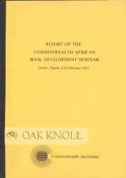 REPORT OF THE COMMONWEALTH AFRICAN BOOK DEVELOPMENT SEMINAR, IBADAN, NIGERIA, 2-14 FEBRUARY 1975.