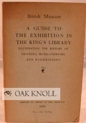 GUIDE TO THE EXHIBITION IN THE KING'S LIBRARY ILLUSTRATING THE HISTORY OF PRINTING, MUSIC-PRINTING AND BOOKBINDING.