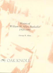 HISTORY OF WILLIAM H. ALLEN, BOOKSELLER, 1918-1997. George R. Allen