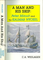 A MAN AND HIS SHIP: PETER MINUIT AND THE KALMAR KYCKEL. C. A. Weslager