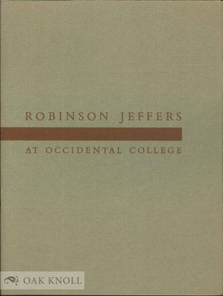 ROBINSON JEFFERS AT OCCIDENTAL COLLEGE, A CHECK LIST OF THE JEFFERS COLLECTION IN THE MARY NORTON...