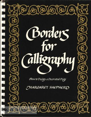 BORDERS FOR CALLIGRAPHY, HOW TO DESIGN A DECORATED PAGE. Margaret Shepherd