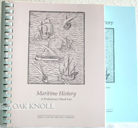 MARITIME HISTORY, A PRELIMINARY HAND-LIST OF THE COLLECTION IN THE JOHN CARTER BROWN LIBRARY,...