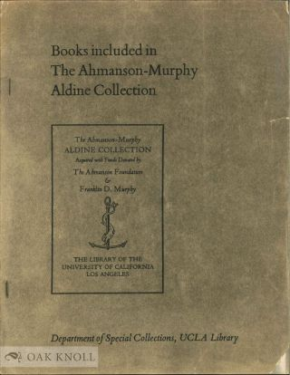 BOOKS INCLUDED IN THE AHMANSON-MURPHY EARLY ITALIAN PRINTING COLLECTION (THROUGH 1550).