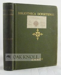 BIBLIOTECA DORSETIENSIS, BEING A CAREFULLY COMPILED ACCOUNT OF PRINTED BOOKS AND PAMPHLETS...