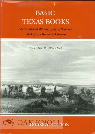 BASIC TEXAS BOOKS, AN ANNOTATED BIBLIOGRAPHY OF SELECTED WORKS FOR A RESEARCH LIBRARY. John H....