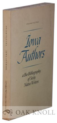 A IOWA AUTHORS, A BIO-BIBLIOGRAPHY OF SIXTY NATIVE WRITERS. Frank Paluka