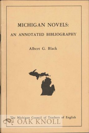 MICHIGAN NOVELS: AN ANNOTATED BIBLIOGRAPHY. Albert G. Black