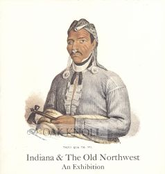 INDIANA & THE OLD NORTHWEST AN EXHIBITION