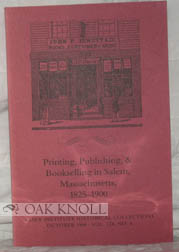 PRINTING, PUBLISHING, AND BOOKSELLING IN SALEM, MASSACHUSETTS, 1825-1900 [IN: Essex Institute...