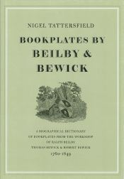 BOOKPLATES BY BEILBY & BEWICK, A BIOGRAPHICAL DICTIONARY. Nigel Tattersfield.