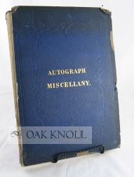 THE AUTOGRAPH MISCELLANY OF AUTOGRAPH LETTERS, INTERESTING DOCUMENTS, ETC., EXECUTED IN...
