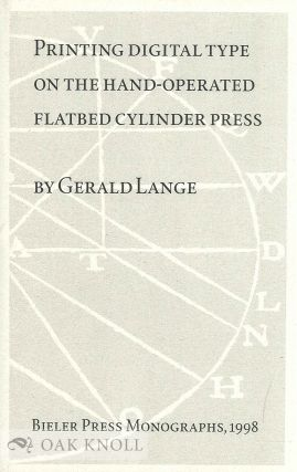 PRINTING DIGITAL TYPE ON THE HAND-OPERATED FLATBED CYLINDER PRESS. Gerald Lange